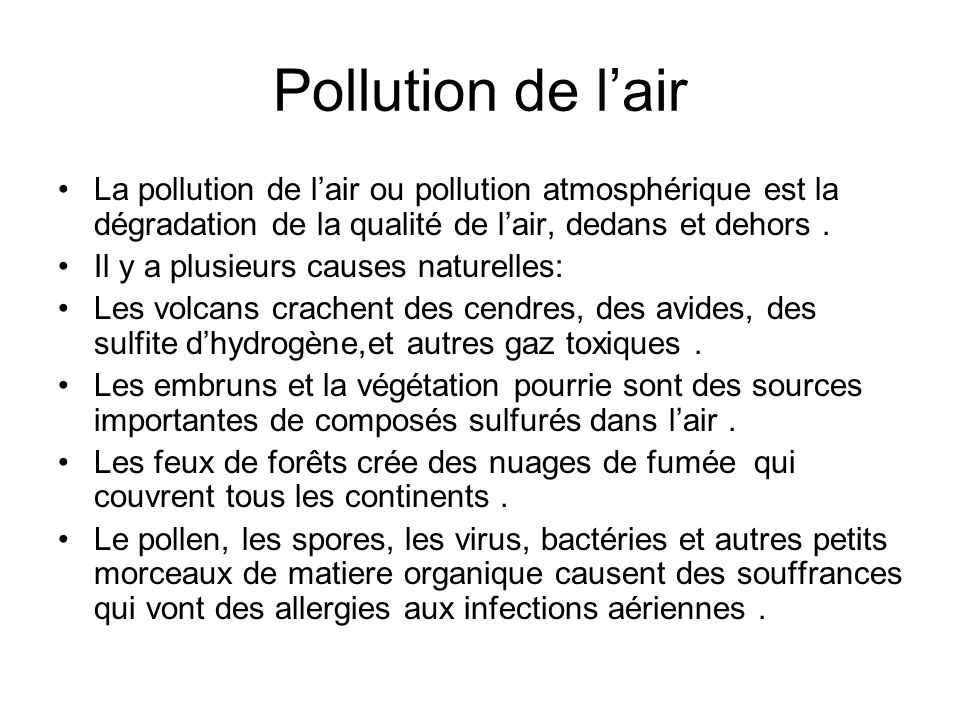 Pollution de l'air La pollution de l'air ou pollution atmosphérique est la dégradation de la qualité de l'air, dedans et dehors .