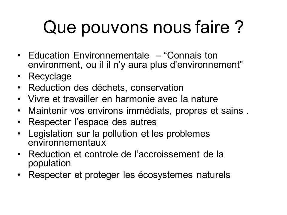 Que pouvons nous faire Education Environnementale – Connais ton environment, ou il il n'y aura plus d'environnement