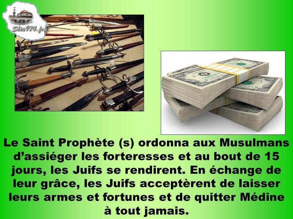 Le Saint Prophète (s) ordonna aux Musulmans d'assiéger les forteresses et au bout de 15 jours, les Juifs se rendirent.