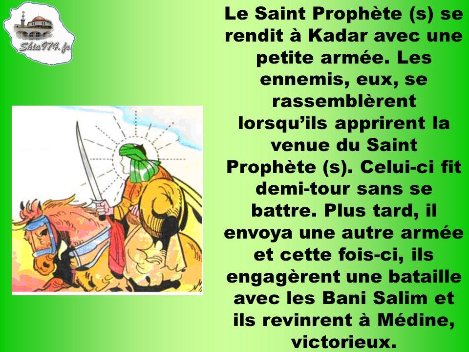 Le Saint Prophète (s) se rendit à Kadar avec une petite armée