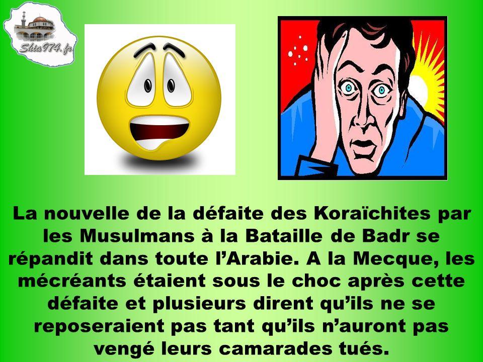 La nouvelle de la défaite des Koraïchites par les Musulmans à la Bataille de Badr se répandit dans toute l'Arabie.
