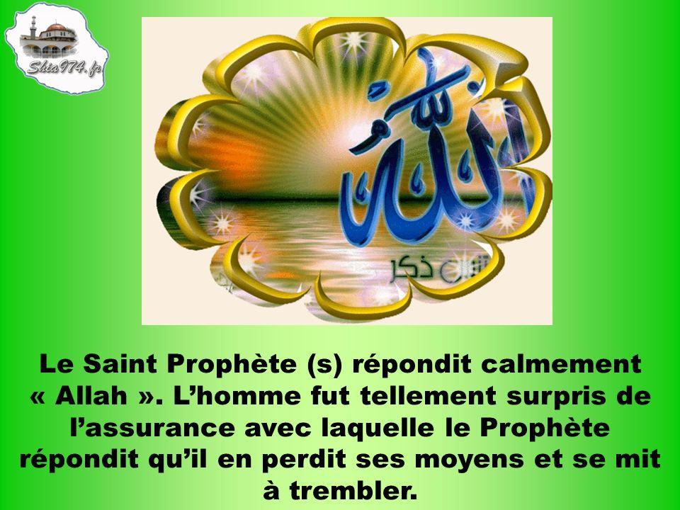 Le Saint Prophète (s) répondit calmement