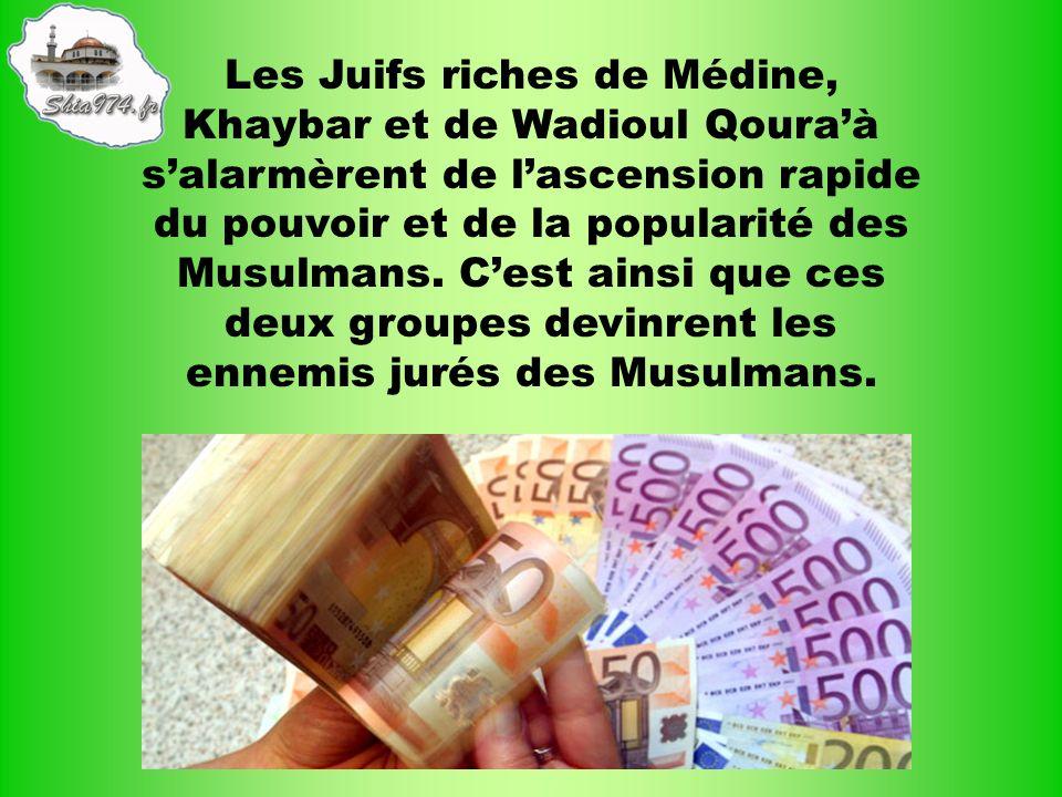 Les Juifs riches de Médine, Khaybar et de Wadioul Qoura'à s'alarmèrent de l'ascension rapide du pouvoir et de la popularité des Musulmans.