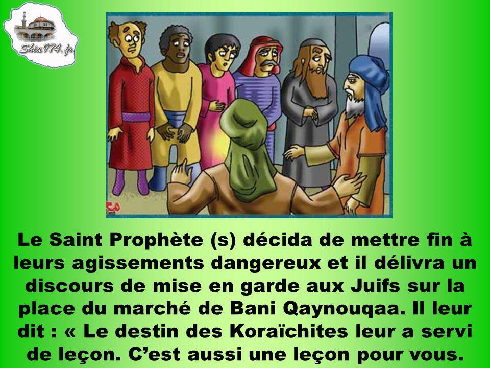Le Saint Prophète (s) décida de mettre fin à leurs agissements dangereux et il délivra un discours de mise en garde aux Juifs sur la place du marché de Bani Qaynouqaa.