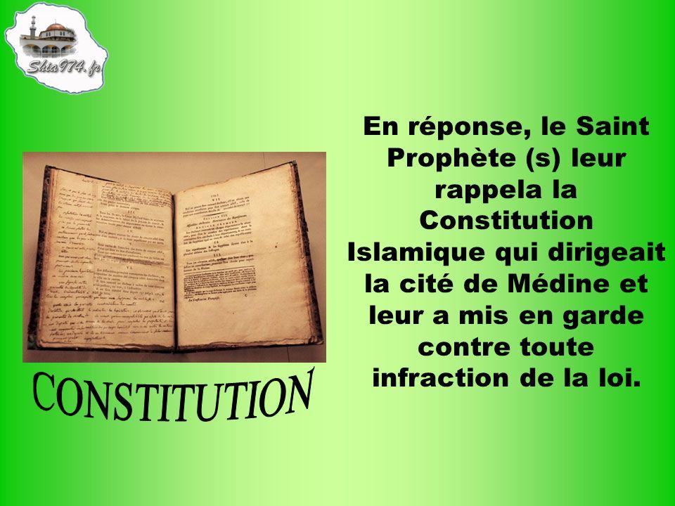 En réponse, le Saint Prophète (s) leur rappela la Constitution Islamique qui dirigeait la cité de Médine et leur a mis en garde contre toute infraction de la loi.
