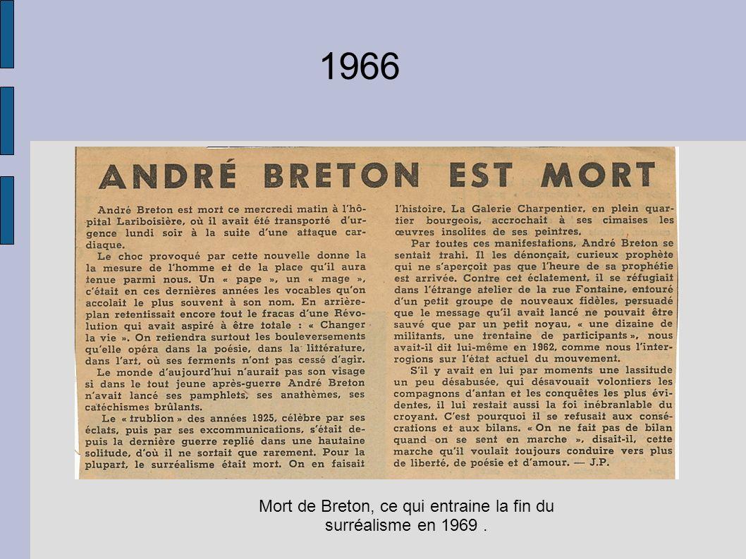 Mort de Breton, ce qui entraine la fin du surréalisme en 1969 .