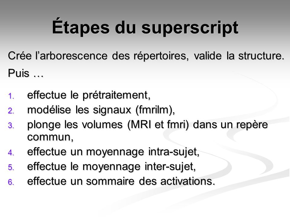 Étapes du superscript Crée l'arborescence des répertoires, valide la structure. Puis … effectue le prétraitement,