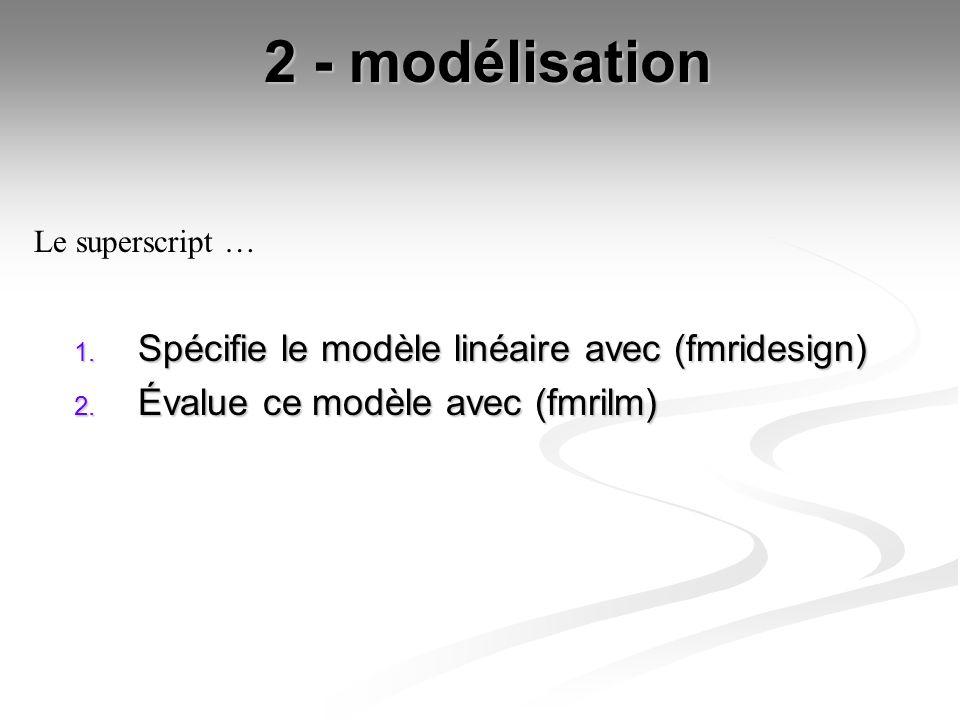 2 - modélisation Spécifie le modèle linéaire avec (fmridesign)