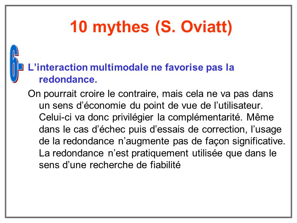 10 mythes (S. Oviatt) 6- L'interaction multimodale ne favorise pas la redondance.