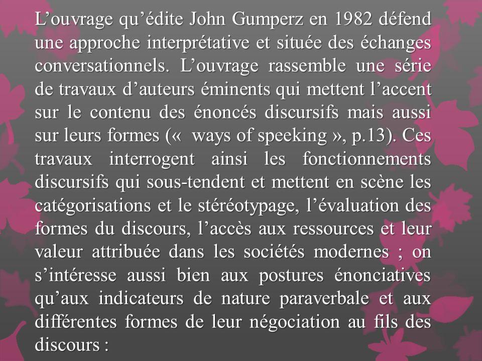 L'ouvrage qu'édite John Gumperz en 1982 défend une approche interprétative et située des échanges conversationnels.