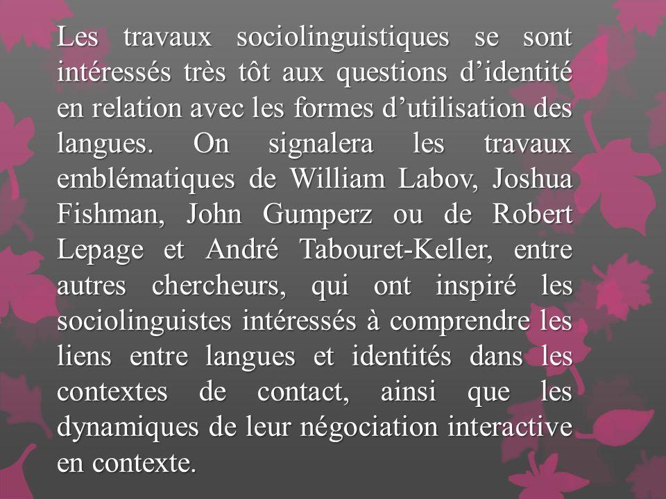 Les travaux sociolinguistiques se sont intéressés très tôt aux questions d'identité en relation avec les formes d'utilisation des langues.
