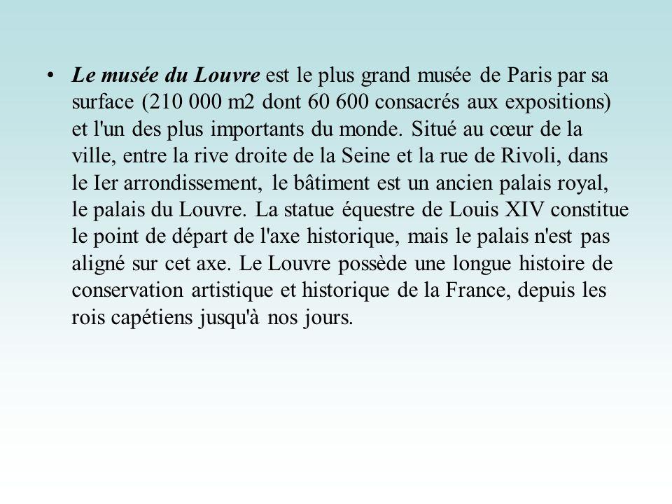 Le musée du Louvre est le plus grand musée de Paris par sa surface (210 000 m2 dont 60 600 consacrés aux expositions) et l un des plus importants du monde.