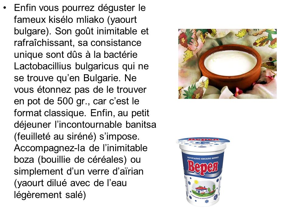 Enfin vous pourrez déguster le fameux kisélo mliako (yaourt bulgare)