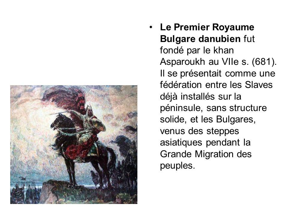 Le Premier Royaume Bulgare danubien fut fondé par le khan Asparoukh au VIIe s.