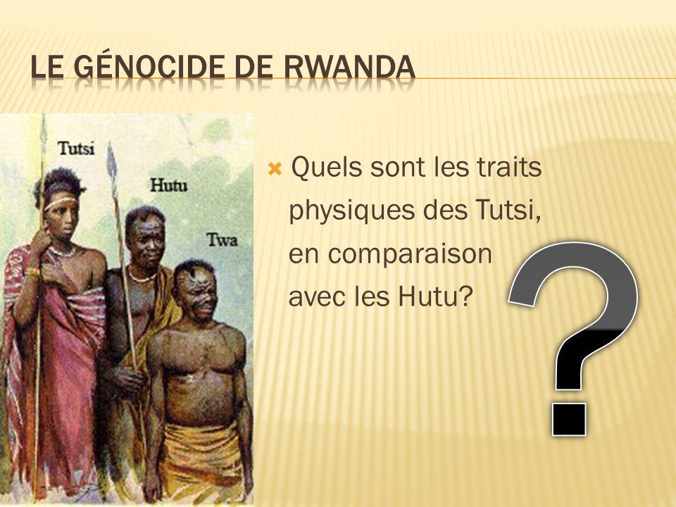 Le génocide de rwanda Quels sont les traits physiques des Tutsi,