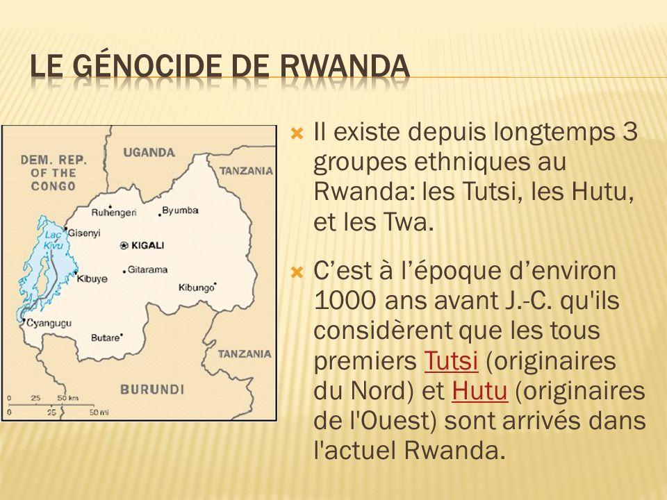 Le génocide de rwanda Il existe depuis longtemps 3 groupes ethniques au Rwanda: les Tutsi, les Hutu, et les Twa.