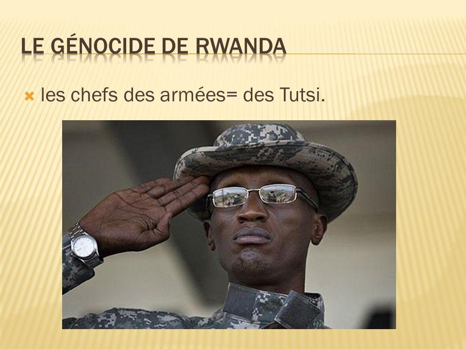 Le génocide de rwanda les chefs des armées= des Tutsi.