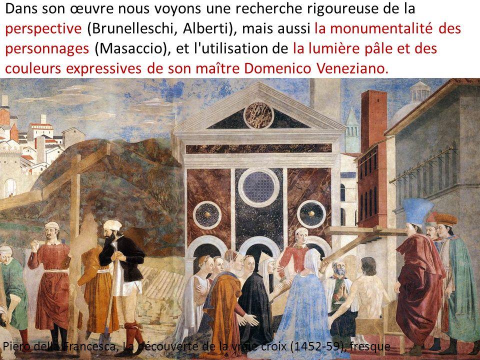 Dans son œuvre nous voyons une recherche rigoureuse de la perspective (Brunelleschi, Alberti), mais aussi la monumentalité des personnages (Masaccio), et l utilisation de la lumière pâle et des couleurs expressives de son maître Domenico Veneziano.