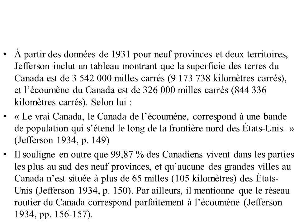 À partir des données de 1931 pour neuf provinces et deux territoires, Jefferson inclut un tableau montrant que la superficie des terres du Canada est de 3 542 000 milles carrés (9 173 738 kilomètres carrés), et l'écoumène du Canada est de 326 000 milles carrés (844 336 kilomètres carrés). Selon lui :
