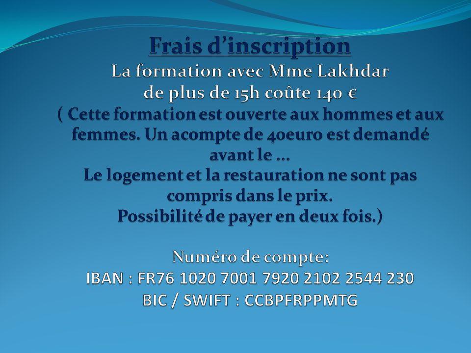 Frais d'inscription La formation avec Mme Lakhdar de plus de 15h coûte 140 € ( Cette formation est ouverte aux hommes et aux femmes.