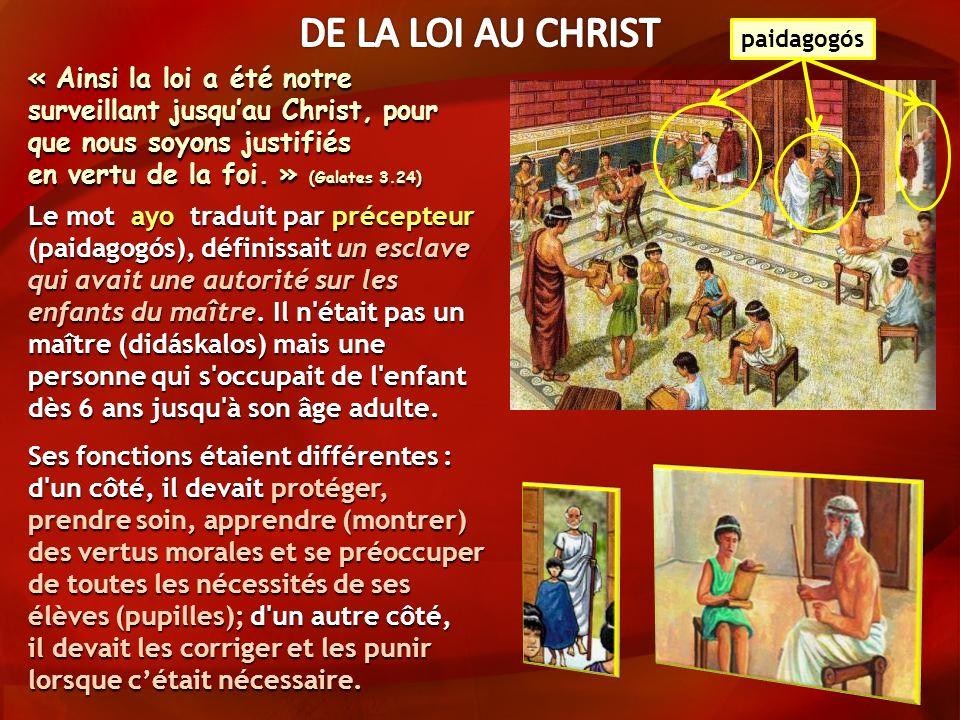 DE LA LOI AU CHRIST paidagogós. « Ainsi la loi a été notre surveillant jusqu'au Christ, pour que nous soyons justifiés.