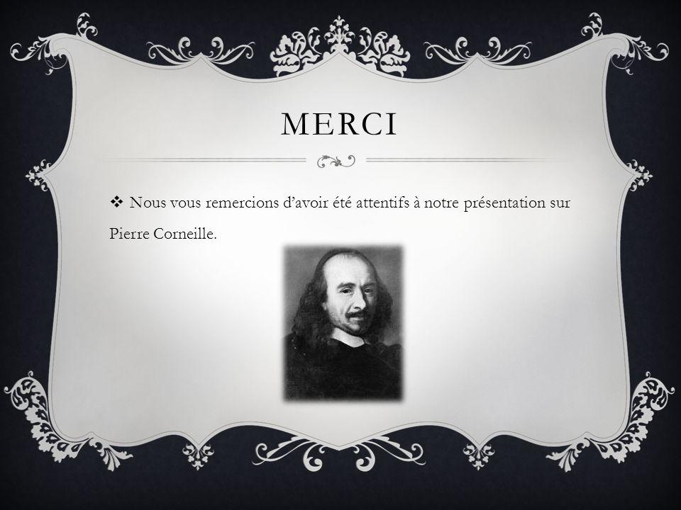 Merci Nous vous remercions d'avoir été attentifs à notre présentation sur Pierre Corneille.