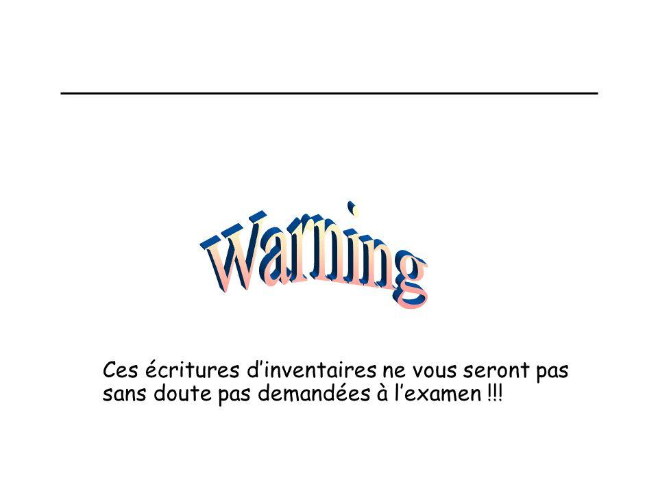 Warning Ces écritures d'inventaires ne vous seront pas sans doute pas demandées à l'examen !!!