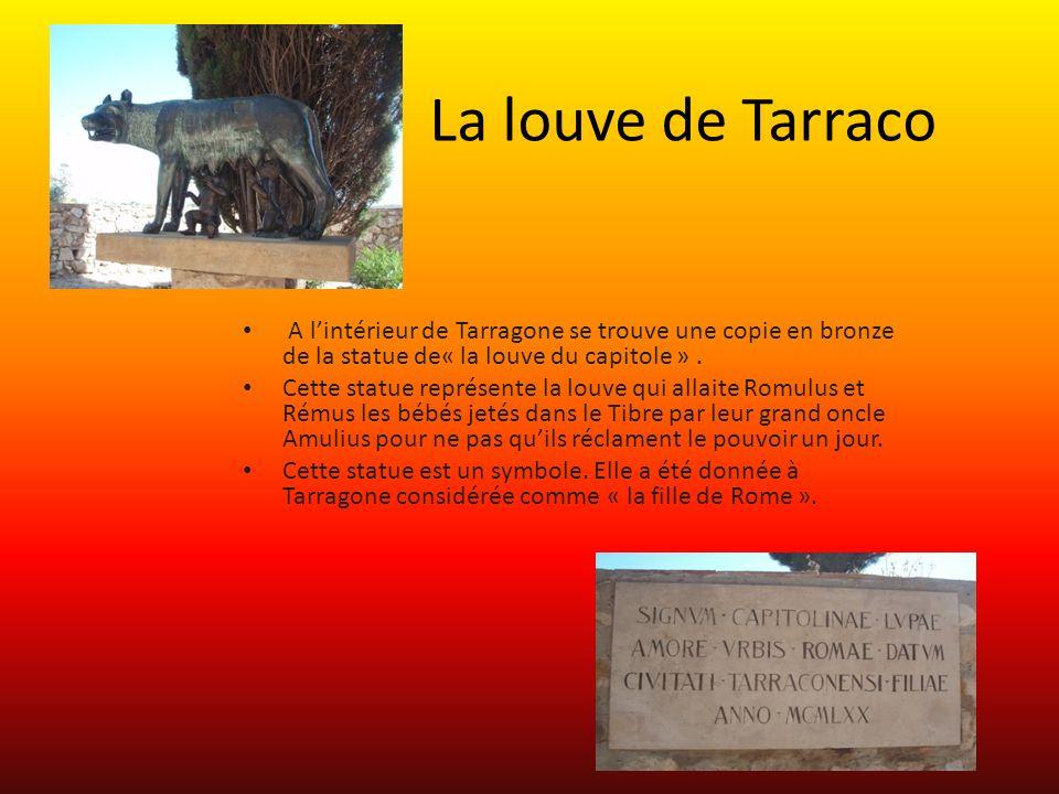 La louve de Tarraco A l'intérieur de Tarragone se trouve une copie en bronze de la statue de« la louve du capitole » .