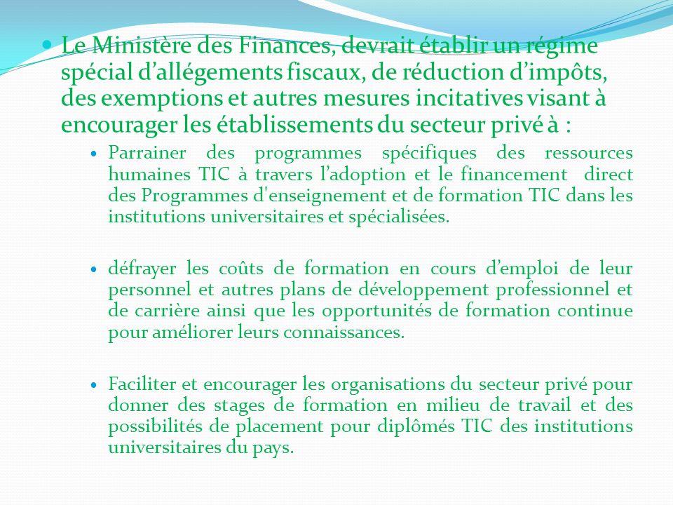Le Ministère des Finances, devrait établir un régime spécial d'allégements fiscaux, de réduction d'impôts, des exemptions et autres mesures incitatives visant à encourager les établissements du secteur privé à :