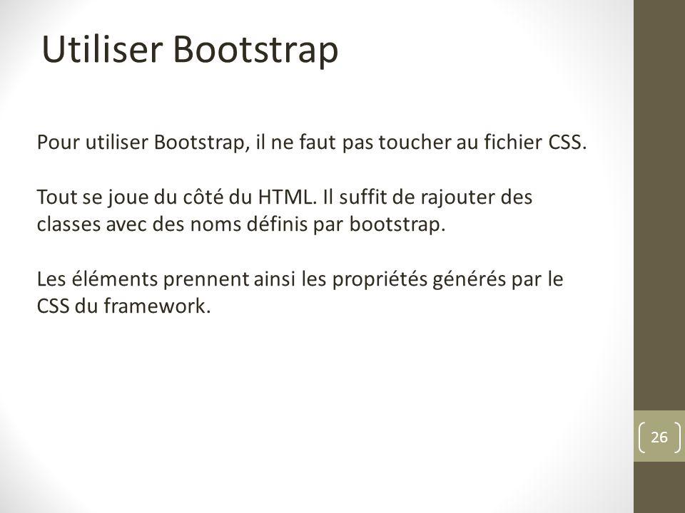 Utiliser Bootstrap Pour utiliser Bootstrap, il ne faut pas toucher au fichier CSS.
