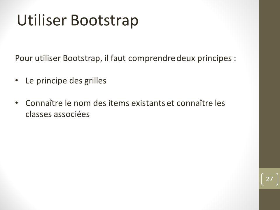Utiliser Bootstrap Pour utiliser Bootstrap, il faut comprendre deux principes : Le principe des grilles.