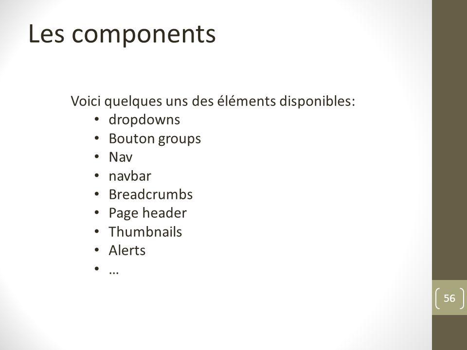Les components Voici quelques uns des éléments disponibles: dropdowns