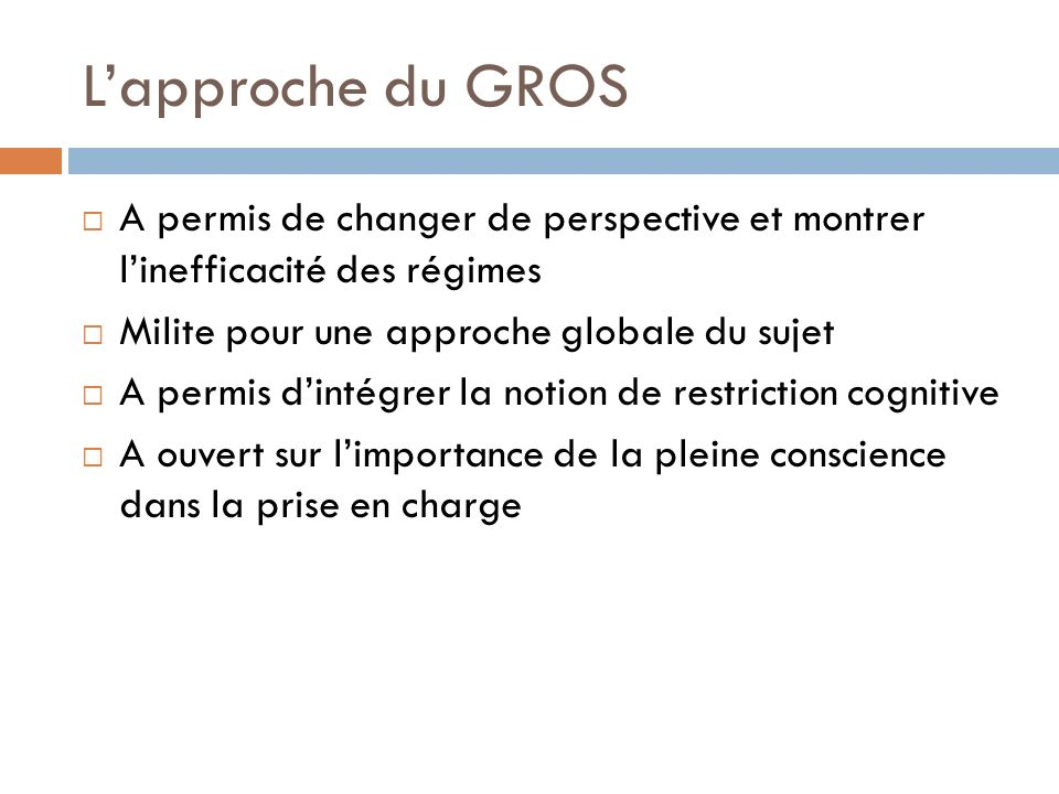 L'approche du GROS A permis de changer de perspective et montrer l'inefficacité des régimes. Milite pour une approche globale du sujet.