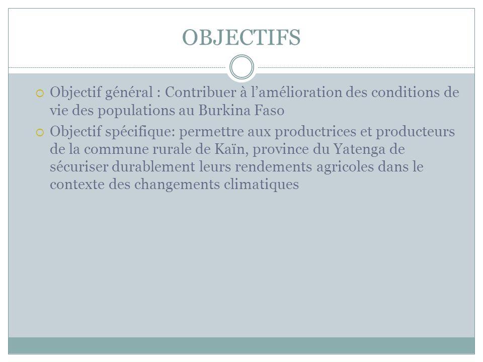 OBJECTIFS Objectif général : Contribuer à l'amélioration des conditions de vie des populations au Burkina Faso.