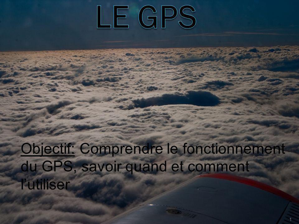 LE GPS Objectif: Comprendre le fonctionnement du GPS, savoir quand et comment l'utiliser