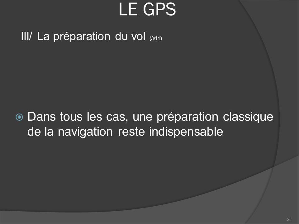 LE GPS III/ La préparation du vol (3/11) Dans tous les cas, une préparation classique de la navigation reste indispensable.