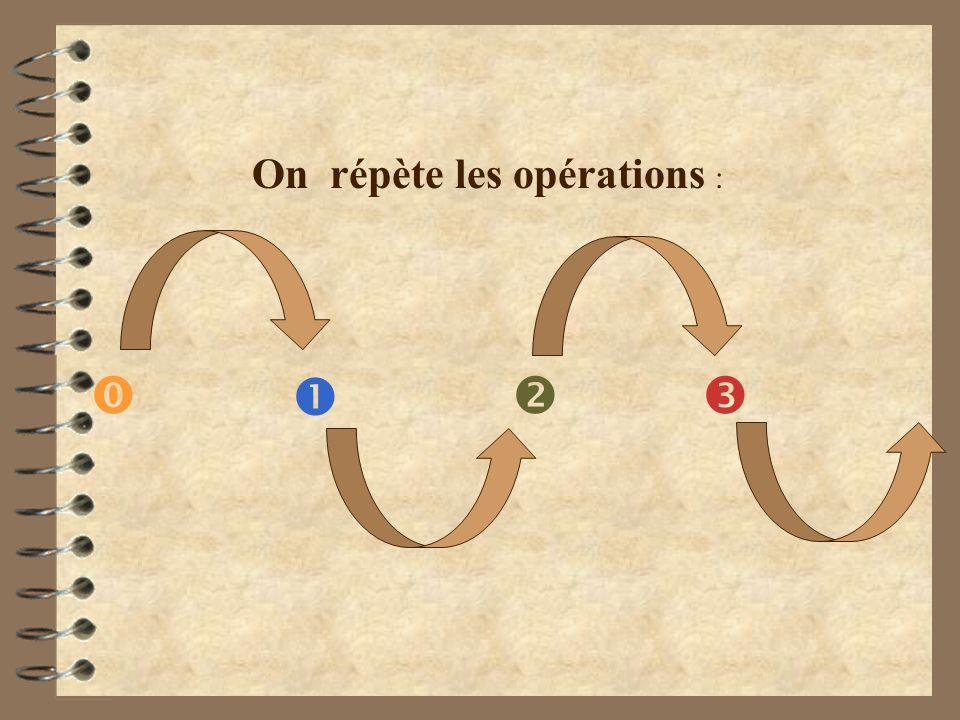 On répète les opérations :