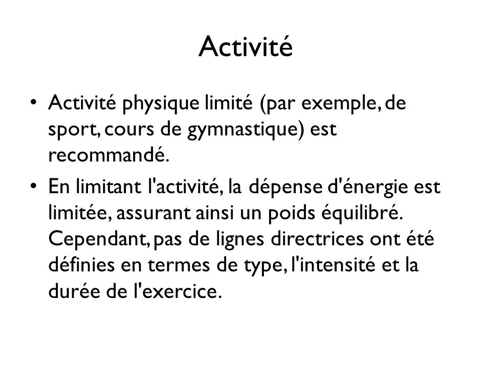 Activité Activité physique limité (par exemple, de sport, cours de gymnastique) est recommandé.