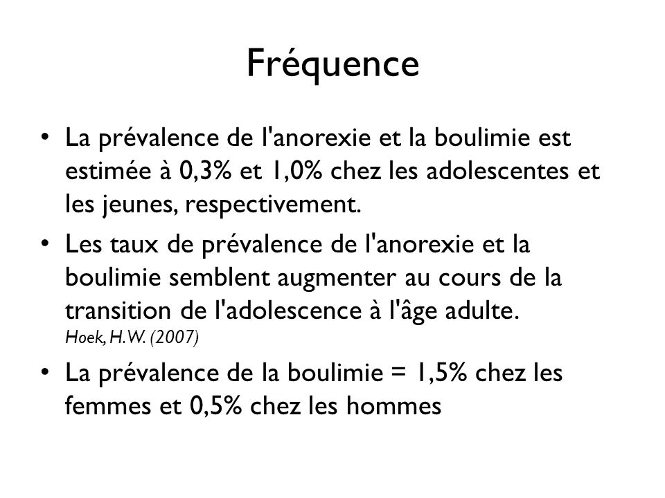 Fréquence La prévalence de l anorexie et la boulimie est estimée à 0,3% et 1,0% chez les adolescentes et les jeunes, respectivement.