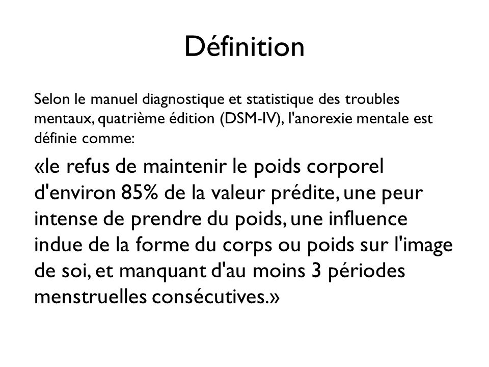 Définition Selon le manuel diagnostique et statistique des troubles mentaux, quatrième édition (DSM-IV), l anorexie mentale est définie comme: