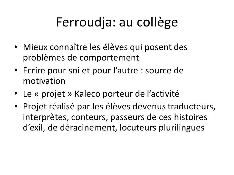 Ferroudja: au collège Mieux connaître les élèves qui posent des problèmes de comportement. Ecrire pour soi et pour l'autre : source de motivation.