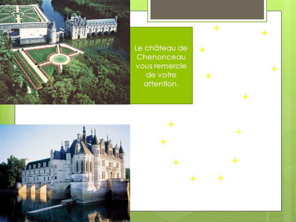 Le château de Chenonceau vous remercie de votre attention.