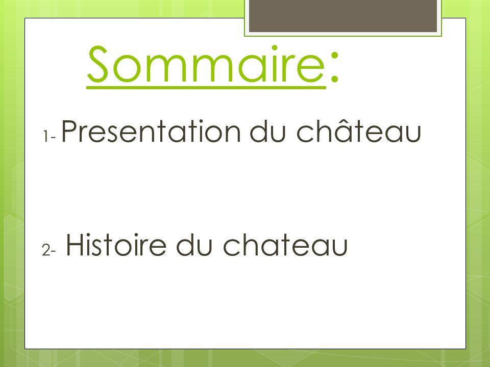 Sommaire: 1- Presentation du château 2- Histoire du chateau