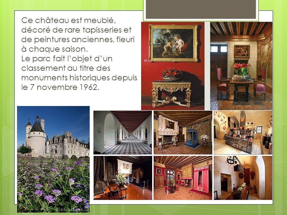 Ce château est meublé, décoré de rare tapisseries et de peintures anciennes, fleuri à chaque saison.