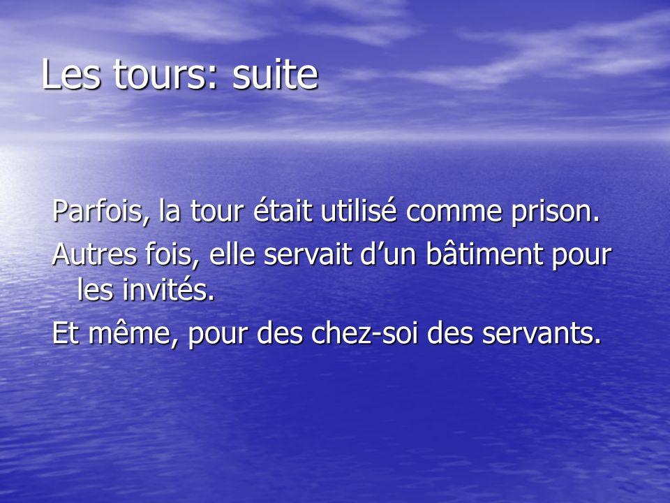 Les tours: suite Parfois, la tour était utilisé comme prison.