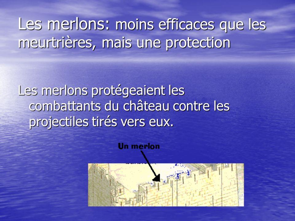 Les merlons: moins efficaces que les meurtrières, mais une protection
