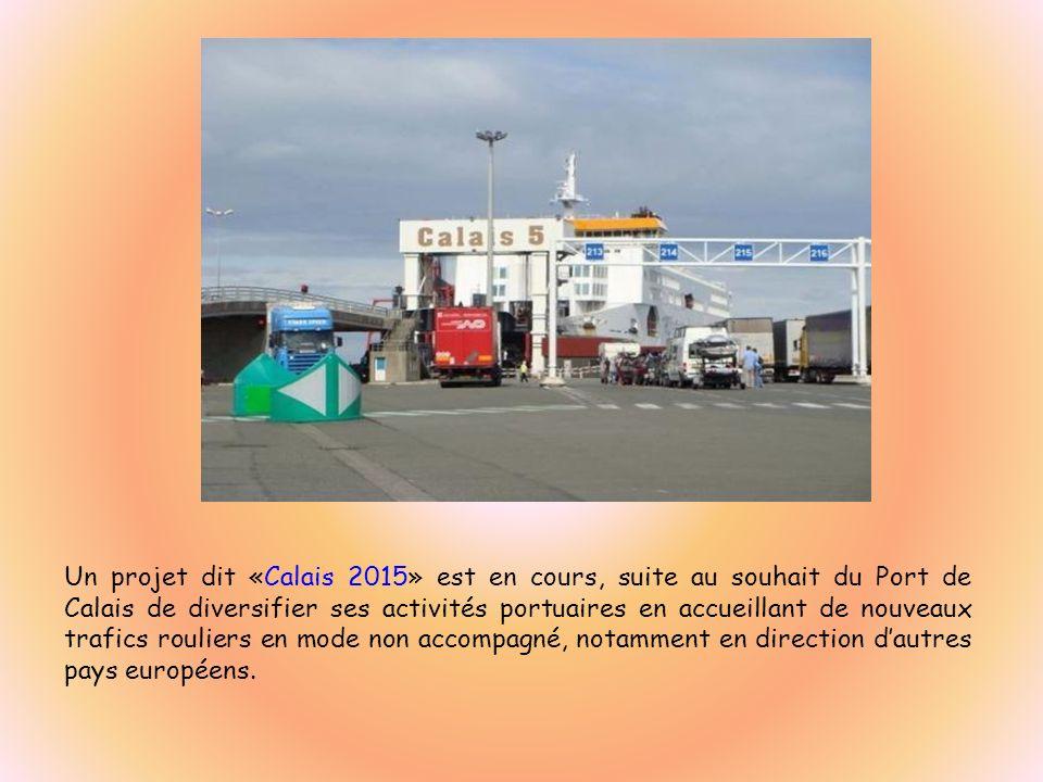 Un projet dit «Calais 2015» est en cours, suite au souhait du Port de Calais de diversifier ses activités portuaires en accueillant de nouveaux trafics rouliers en mode non accompagné, notamment en direction d'autres pays européens.