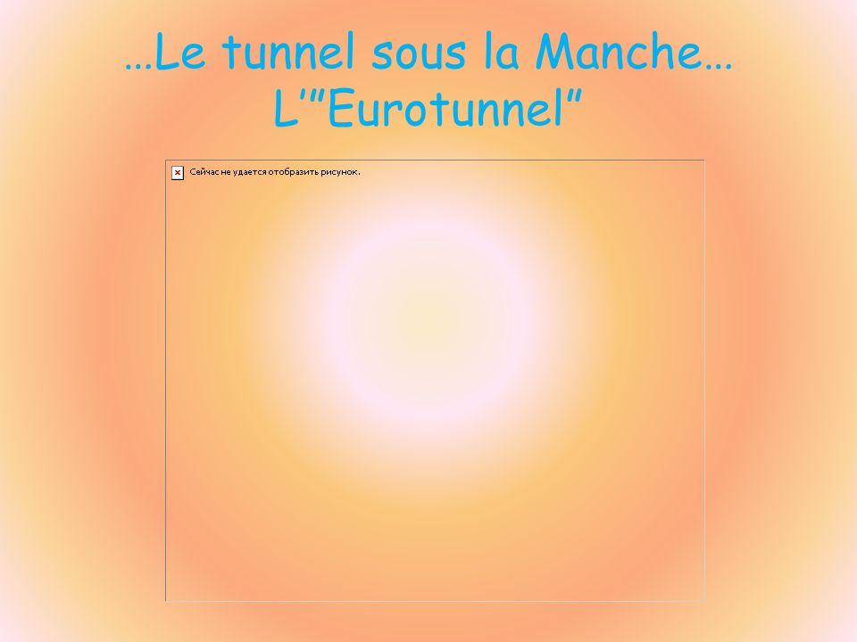 …Le tunnel sous la Manche… L' Eurotunnel