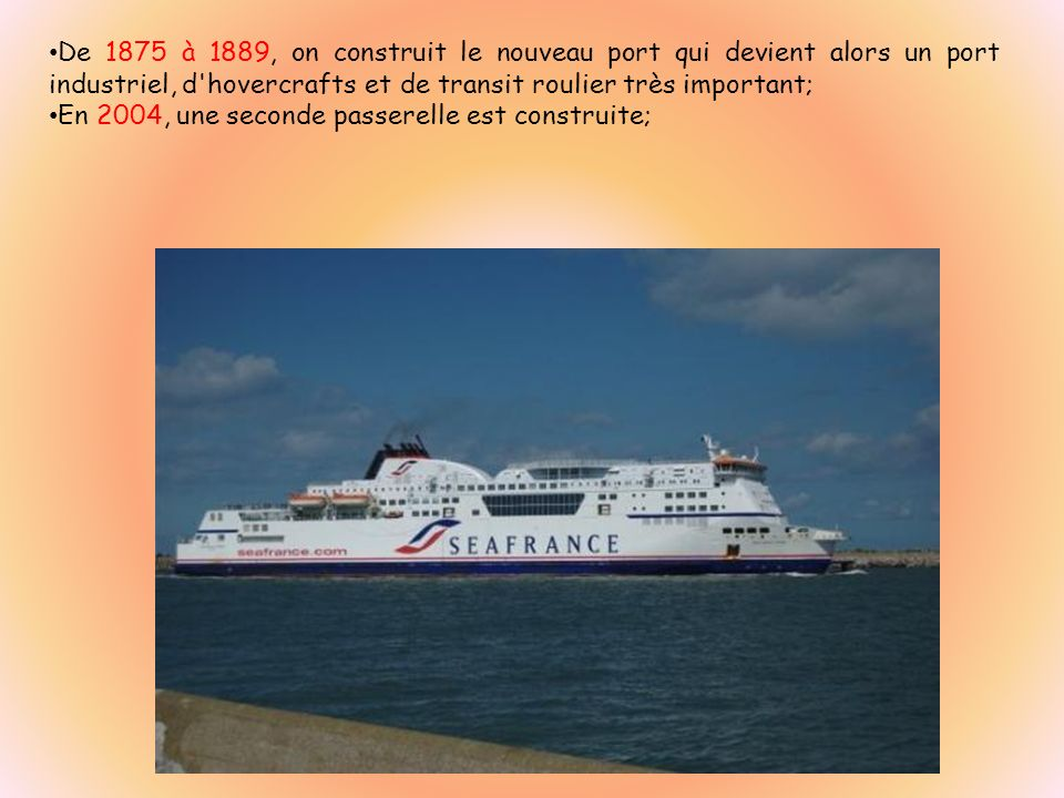De 1875 à 1889, on construit le nouveau port qui devient alors un port industriel, d hovercrafts et de transit roulier très important;