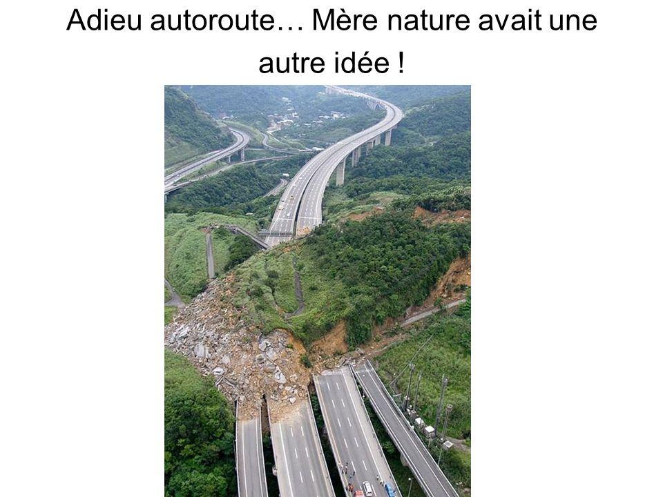 Adieu autoroute… Mère nature avait une autre idée !